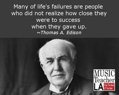 Many of life's #failures are #people who did not realize how close they were to #success when they gave up. ~Thomas A. Edison #successful #students #lifegoal #parenting #children #music #education #musiclessons