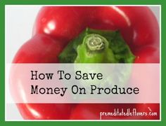 How to save money on fruits and vegetables