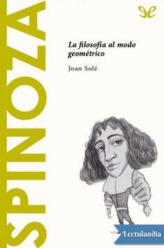 La filosofía de Baruch Spinoza (1632-1677) constituye la culminación del pensamiento racionalista. Ningún otro autor como él se ha restringido tan rigurosamente a los conceptos del puro intelecto para alcanzar una descripción del universo y del hom...