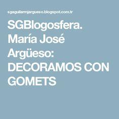 SGBlogosfera. María José Argüeso: DECORAMOS CON GOMETS