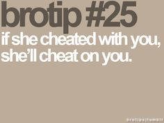 Guess you haven't learned...if she cheated on you multiple times..yeah shes definitely a changed person!