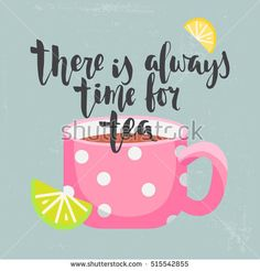 "Card with cup of tea, lemon and lime on texture background and lettering ""There is always time for tea."" Vector illustration."