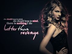 Better Than Revenge- Taylor Swift