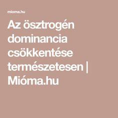 Az ösztrogén dominancia csökkentése természetesen   Mióma.hu