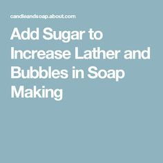 Add Sugar to Increase Lather and Bubbles in Soap Making