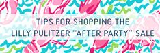 """Tips for Shopping the Lilly Pulitzer """"After Party Sale"""" (Formerly the """"Endless Summer Sale"""") -- Read it! :)"""