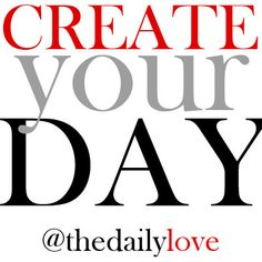 Visual Inspiration: Create Your Day!