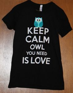 KEEP CALM AND OWL YOU NEED IS LOVE BLACK TSHIRT | La KASUAL Mode