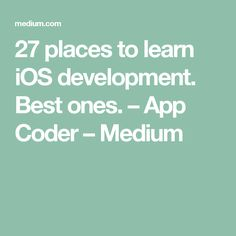 27 places to learn iOS development. Best ones. – App Coder – Medium