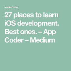 27 places to learn iOS development. Best ones. – App Coder – Medium