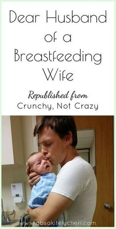 Please, read this One love An open and honest letter to any husband who has a wife who breastfeeds. Nursing a baby is hard. The support of the father is invaluable.