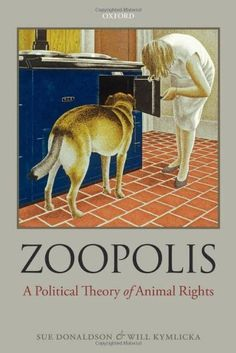 Zoopolis: A Political Theory of Animal Rights by Sue Donaldson