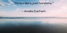 """""""No borders, just horizons. Pilot Career, Amelia Earhart, Just Me, Sayings, Beach, Quotes, Life, Outdoor, Quotations"""