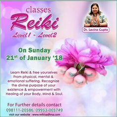 Reiki Classes Level 1 - Level 2 by Dr. Lavina Gupta  Learn Reiki and free yourselves from physical, mental and emotional suffering.  Recognize the divine purpose of your existence & empowerment with Healing of your Body, Mind & Soul.  Join Classes on Sunday 21st January 2018  For further details, Contact On 09811120586, 09953005749  Visit our website: http://www.reikisadhna.com/