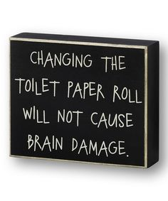 Look at this Black 'Toilet Paper Roll' Box Sign by Collins Bathroom Box, Bathroom Humor, Bathroom Signs, Bathroom Ideas, Bathroom Crafts, Black Toilet Paper, Toilet Paper Roll, Thing 1, Box Signs