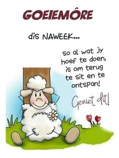 Lekker Dag, Goeie Nag, Goeie More, Good Morning Inspirational Quotes, Afrikaans, Qoutes, Disney Characters, Fictional Characters, Funny Memes