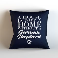 A House is Not a Home without a German Shepherd Decorative Throw Pillow Cover