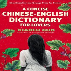 """Read """"A Concise Chinese-English Dictionary for Lovers"""" by Xiaolu Guo available from Rakuten Kobo. Shortlisted for the Orange Prize for Fiction Twenty-three-year-old Zhuang (or Z as she calls herself - Westerners cannot. Good Books, Books To Read, Shocking News, Chinese English, English Dictionaries, Asian American, Reading Lists, Fiction, This Book"""