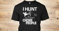 Discover Hunt So Don't Choke People T-Shirt from Hunting T-Shirts & Hoodies, a custom product made just for you by Teespring. With world-class production and customer support, your satisfaction is guaranteed.