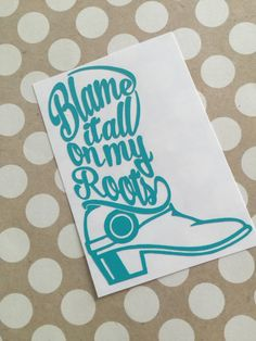 Blame It All On My Roots Decal | Southern Charm Decals | Boot Decal | Country Girl Decal | Truck Decal | Southern Decal | Preppy Decal | 235 by MMVinylCreations on Etsy https://www.etsy.com/listing/268408764/blame-it-all-on-my-roots-decal-southern