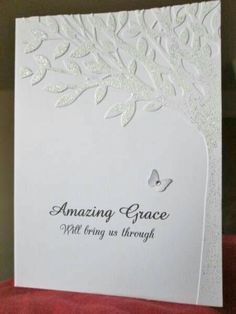 Amazing Grace - I used the leafy tree embossing folder from Darice. I then embossed it with white and glitter embossing powder. I printed the sentiment on the card and added a tiny butterfly that was dabbed with silver ink. Card Sentiments, Embossed Cards, Get Well Cards, Butterfly Cards, Birthday Cards, Birthday Quotes, Birthday Greetings, Happy Birthday, Birthday Images