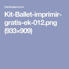 Kit-Ballet-imprimir-gratis-ek-012.png (933×909)