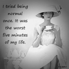 being normal is so overrated