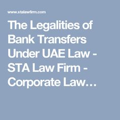 The Legalities of Bank Transfers Under UAE Law - STA Law Firm - Corporate Law…