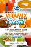 Complete Vitamix Blender Cookbook:: Over 350 All-Natural Recipes For Total Health Rejuvenation, Weight Loss, Detox, Superfood Smoothies, Spice Blends, ... More (Vitamix Blender Recipes) (Volume 1) - http://howtomakeastorageshed.com/articles/complete-vitamix-blender-cookbook-over-350-all-natural-recipes-for-total-health-rejuvenation-weight-loss-detox-superfood-smoothies-spice-blends-more-vitamix-blender-recipes-volume-1/