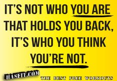 It's who you think you're not...    Source: http://hasfit.com/exercise-training-motivation-workout-fitness-quotes.html
