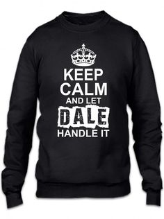 keep calm and let dale handle it 1 Crewneck Sweatshirt