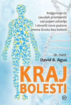 Kraj bolesti / David B. Agus i Kristin Loberg ; s engleskoga preveo Miro Labus. Translation of: The end of illness. You may borrow this or other health books in Croatian from the State Library of NSW through your local public libraray. http://library.sl.nsw.gov.au/record=b4141091~S2