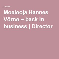 Moelooja Hannes Võrno – back in business Business