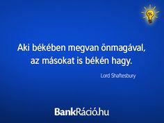 Aki békében megvan önmagával, az másokat is békén hagy. - Lord Shaftesbury, www.bankracio.hu idézet
