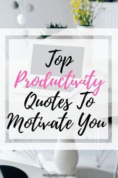 If you have a busy week ahead & you have a big week ahead, keep reading for some of the top productivity quotes.