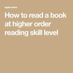 How to read a book at higher order reading skill level Articles For Kids, Ladders, Reading Skills, Apple News, Learn To Read, Books To Read, Motivation, Learning, Stairs