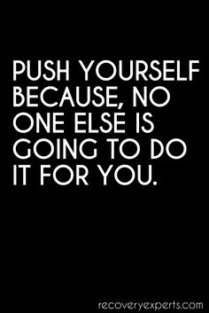 Motivational Quotes: Push yourself. Because no one else is going to do it for you. https://recoveryexperts.com/ Follow: https://www.pinterest.com/recovery_expert