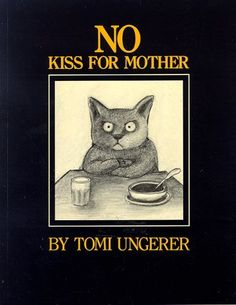 No Kiss for Mother Tomi Ungerer ~ Delacorte Press, 1973 Rarely do children's books illustrate how truly rotten kids can be sometimes. Vintage Children's Books, Vintage Kids, Video Games For Kids, Children's Book Illustration, Cat Art, Childrens Books, Illustrators, My Books, Childhood