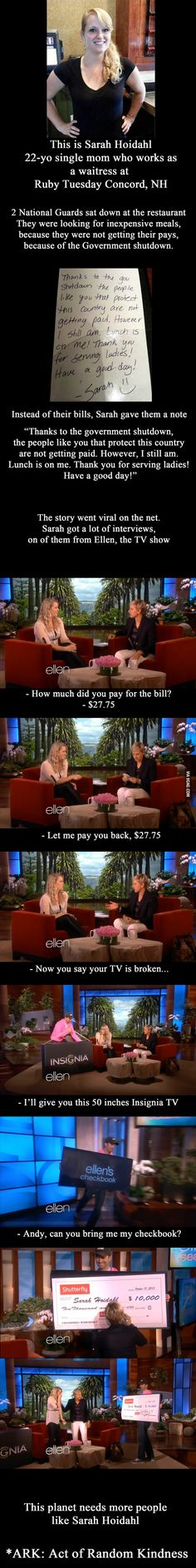 Ellen is infamous for rewarding people who perform random acts of kindness, just Love it.