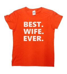 Best Wife Ever T-Shirt - Great Birthday/Anniversary/Wedding/Christmas Gift For Wives!  Love this design? Why not consider one for your husband.