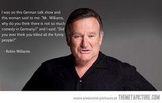 Robin Williams got it right…