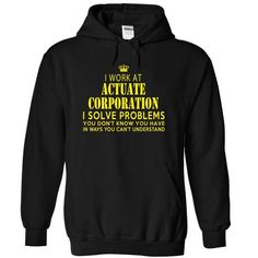 I work at ACTUATE CORPORATION i solve problems you can't understand T-Shirt Hoodie Sweatshirts uue