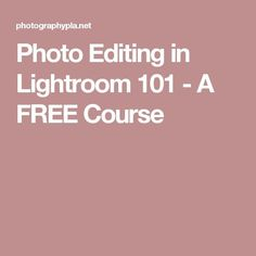 Photo Editing in Lightroom 101 - A FREE Course