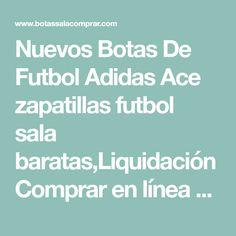 Nuevos Botas De Futbol Adidas Ace zapatillas futbol sala baratas 7bc91cdce9f19