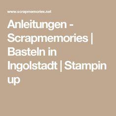 Anleitungen - Scrapmemories | Basteln in Ingolstadt | Stampin up