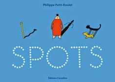 La Belle Illustration: Philippe Petit-Roulet, Spots, Editions Cornélius et Galerie Oblique, mai 2014