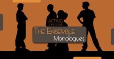 An ensemble acting exercise that takes a monologue as text for a group performance.