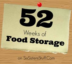 52 Weeks of Food Storage on SixSistersStuff.com- add 1 thing each week to complete your food storage in a year!