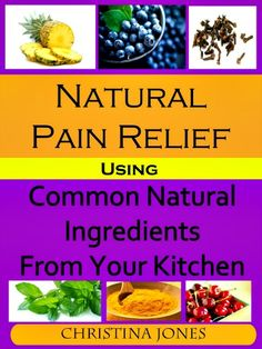 FREE KINDLE EBOOK – 2-6-2014 – Natural Pain Relief Using Common Natural Ingredients in Your Kitchen | Herbs and Oils Hub
