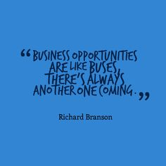 "Richard Branson - ""Business opportunities are like buses, there's always another one coming."" #quote #entrepreneurial #business // www.growthfunders.com"